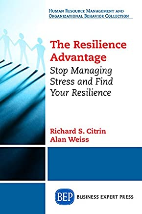 The Resilience Advantage: Stop Managing Stress and Find Your Resilience (English Edition)