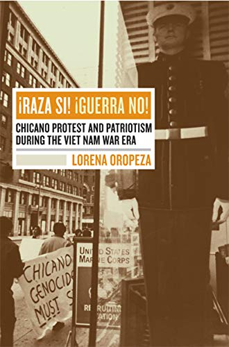 Raza Si, Guerra No: Chicano Protest and Patriotism during the Viet Nam War Era