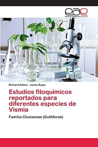 Estudios fitoquímicos reportados para diferentes especies de Vismia: Familia Clusiaceae (Guttiferae)