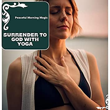 Surrender To God With Yoga - Peaceful Morning Magic
