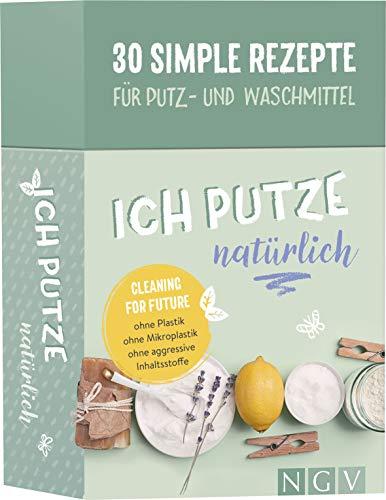 Ich putze natürlich - 30 simple Rezepte für Putz- und Waschmittel: Cleaning for Future: Ohne Plastik, ohne Mikroplastik, ohne agressive Inhaltsstoffe