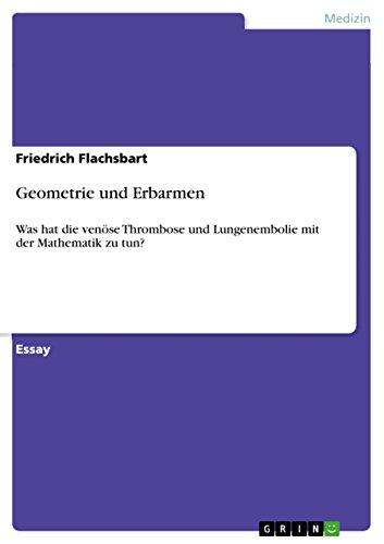 Geometrie und Erbarmen: Was hat die venöse Thrombose und Lungenembolie mit der Mathematik zu tun? (German Edition)