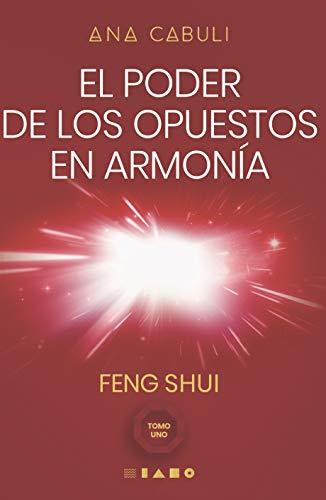 El poder de los opuestos en Armonía: Feng Shui Tomo 1 (Spanish Edition)
