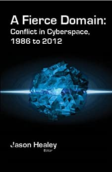 A Fierce Domain: Conflict in Cyberspace 1986 to 2012 by [Jason Healey]