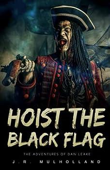 HOIST THE BLACK FLAG  The Adventures of Dan Leake