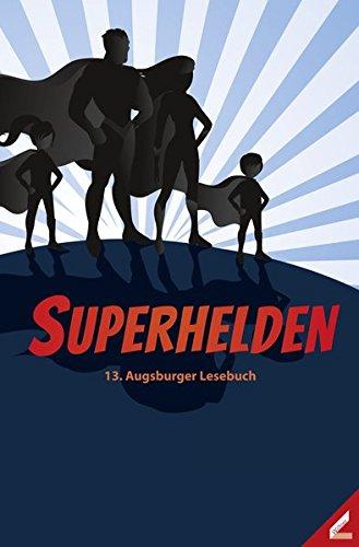 """Schüler schreiben """"Superhelden"""": 13. Augsburger Lesebuch"""