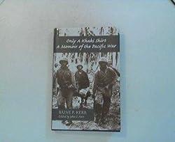 Only A Khaki Shirt: A Memoir of the Pacific War: Baine P. Kerr