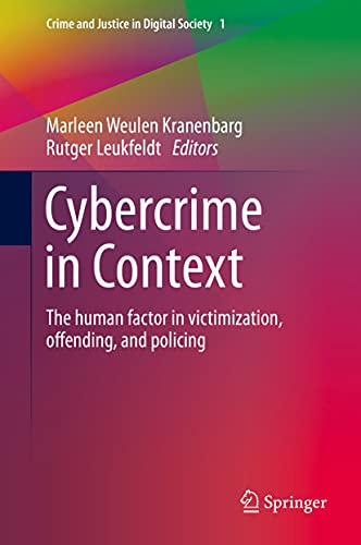 Cybercrime in Context: The human factor in victimization, offending, and policing (Crime and Justice in Digital Society Book 1) (English Edition)