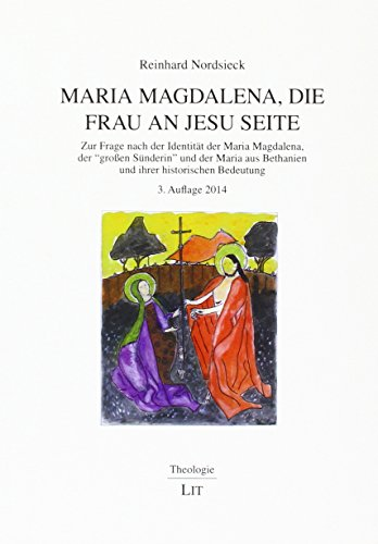 Maria Magdalena, die Frau an Jesu Seite: Zur Frage nach der Identität der Maria Magdalena, der
