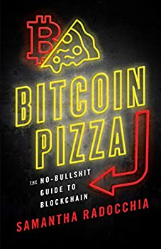 Bitcoin Pizza  The No-Bullshit Guide to Blockchain