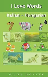 I Love Words Italian - Hungarian (Italian Edition)