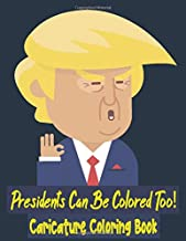 Presidents Can Be Colored Too! Caricature Coloring Book: For Kids and Adults. Funny Pictures Of US Presidents To Color And Have Fun. Mother's Day, Father's day and Birthday Gift.