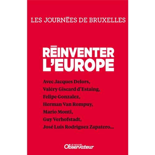 Reinventer l'Europe (Nouvel Observateur, hors séries GUIDES les journées débats de l'Obs t. 1) (French Edition)