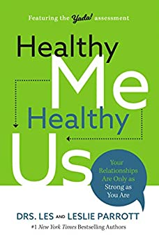 Healthy Me, Healthy Us: Your Relationships Are Only as Strong as You Are by [Les Parrott, Leslie Parrott]