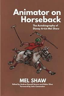 Animator on Horseback: The Autobiography of Disney Artist Mel Shaw