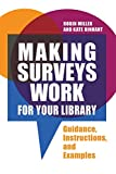 Making Surveys Work for Your Library: Guidance, Instructions, and Examples
