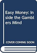 Easy Money: Inside the Gamblers Mind
