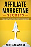 Affiliate Marketing: Secrets - How to Start a Profitable Affiliate Marketing Business and Generate Passive Income Online, Even as a Complete Beginner (English Edition)