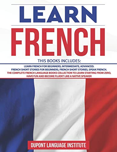 Compare Textbook Prices for Learn French: 6 Books in 1: The Complete French Language Books Collection to Learn Starting from Zero, Have Fun and Become Fluent like a Native Speaker  ISBN 9798551948759 by Language Institute, Dupont