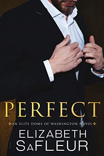 Perfect: A hot billionaire romance (Elite Doms of Washington Book 3) (English Edition)