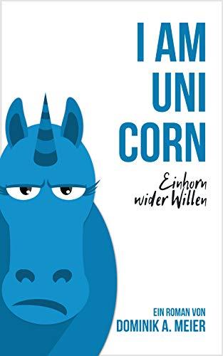 I am Unicorn: Einhorn wider Willen