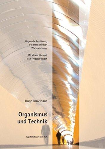 Organismus und Technik: Gegen die Zerstörung der menschlichen Wahrnehmung