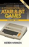 A Compendium of Atari 8-bit Games - Volume One - Kieren Hawken
