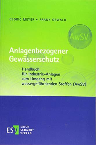 Anlagenbezogener Gewässerschutz: Handbuch für Industrie-Anlagen zum Umgang mit wassergefährdenden Stoffen (AwSV)