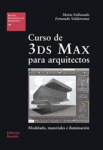 Curso de 3DS Max para arquitectos: Modelado, materiales e iluminación (Estudios Universitarios de Arquitectura nº 20)