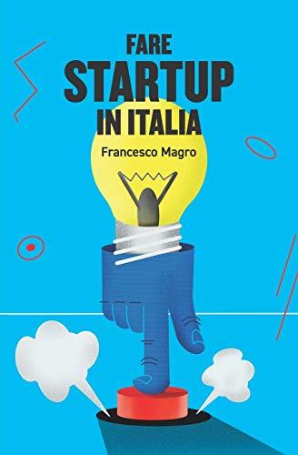 Fare Startup in Italia: Consigli e takeaways per mettere in moto e far funzionare una startup in Italia.