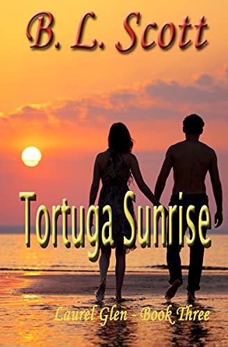 Tortuga Sunrise (Laurel Glen Series Book Three B.L. Scott )