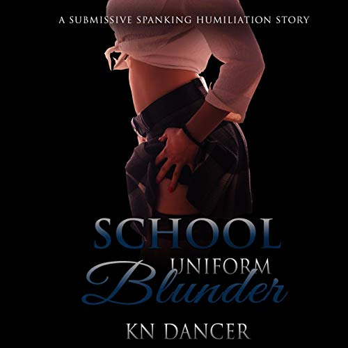 School Uniform Blunder: A Submissive Spanking Humiliation Story  By  cover art