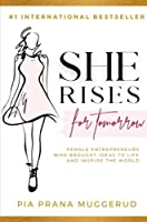 She Rises For Tomorrow: Female Entrepreneurs Who Brought Ideas To Life And Inspire The World