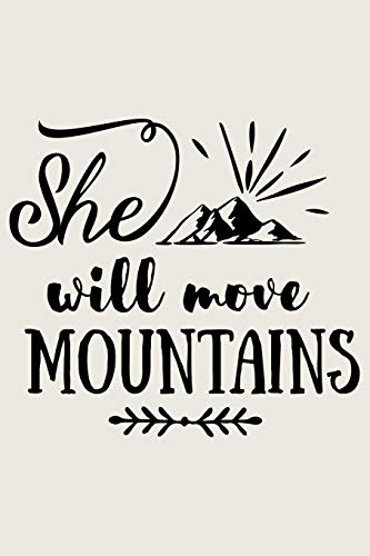 She Will Move Mountains: Lined Journal for Camping - Campers Road Trip - Mountain Adventure Travel RV Outdoors - great for Diary, Notes, To Do List, Tracking (6 x 9 120 pages)