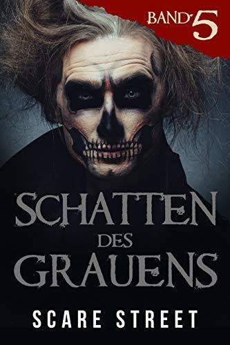 Schatten des Grauens Band 5: Horror-Kurzgeschichtensammlung mit gruseligen Geistern, paranormalen und übernatürlichen Monstern