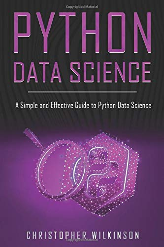 Python Data Science: A Simple and Effective Guide to Python Data Science