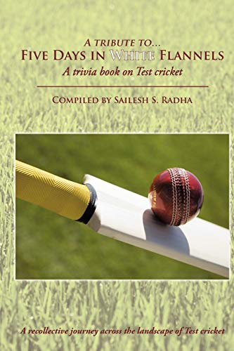 Five Days in White Flannels: A Trivia Book On Test Cricket