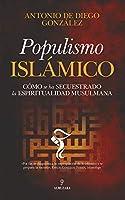 Populismo islámico / Islamic Populism: Como Se Ha Secuestrado La Espiritualidad Musulmana