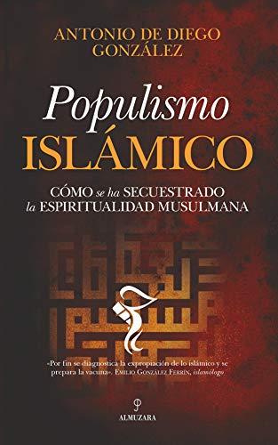 Populismo Islámico: Cómo se ha secuestrado la espiritualidad musulmana (Pensamiento político)