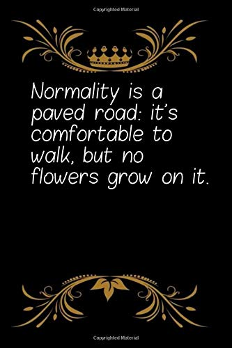 Normality is a paved road: it's comfortable to walk, but no flowers...