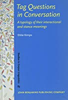 Tag Questions in Conversation: A Typology of Their Interactional and Stance Meanings (Studies in Corpus Linguistics (SCL))