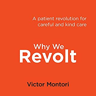 Why We Revolt     A Patient Revolution for Careful and Kind Care              By:                                                                                                                                 Victor Montori                               Narrated by:                                                                                                                                 Victor Montori                      Length: 3 hrs and 51 mins     9 ratings     Overall 4.8