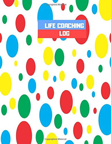 "Life Coaching Log: All-in-one Coach Organiser Schedule Diary, Life Coaching Session Appointment Planner, Logbook Gifts for Life Coaches, Mentors, Men, ... and Many More, 8.5"" x 11"", 110 Pages."