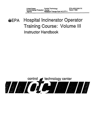 Hospital Incinerator Operator Training Course: Volume III - Instructor Handbook (English Edition)
