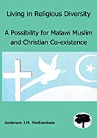 Living in Religious Diversity: A Possibility for Malawi Muslim and Christian co-existence