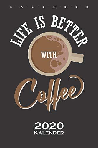 Life is better with Coffee Kalender 2020: Jahreskalender für Feinschmecker und Kaffeesüchtige