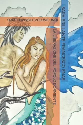 LA LIBERAZIONE DEL POPOLO DORMIENTE: SPIRITI INVISIBILI (VOLUME UNO)