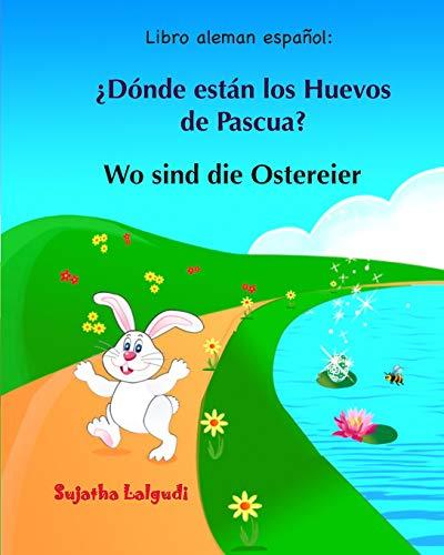 Libro aleman espanol: Donde estan los Huevos de Pascua: Libro infantil bilingüe (español alemán), Alemán para niños, Libro infantil ilustrado ... ... ilustrado español-alemán (Edición bilingüe)