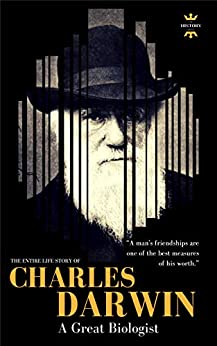 CHARLES DARWIN: A Great Biologist. The Entire Life Story. Biography, Facts & Quotes (Great Biographies Book 1) by [The History Hour]