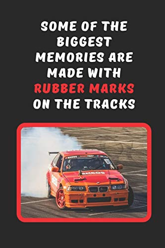 Some Of The Biggest Memories Are Made With Rubber Marks On The Tracks: Car Drifting Novelty Lined Notebook / Journal To Write In Perfect Gift Item (6 x 9 inches)